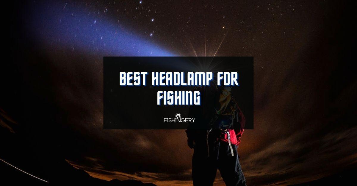 Best Headlamp For Fishing