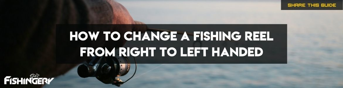 Change a fishing reel from right to left handed