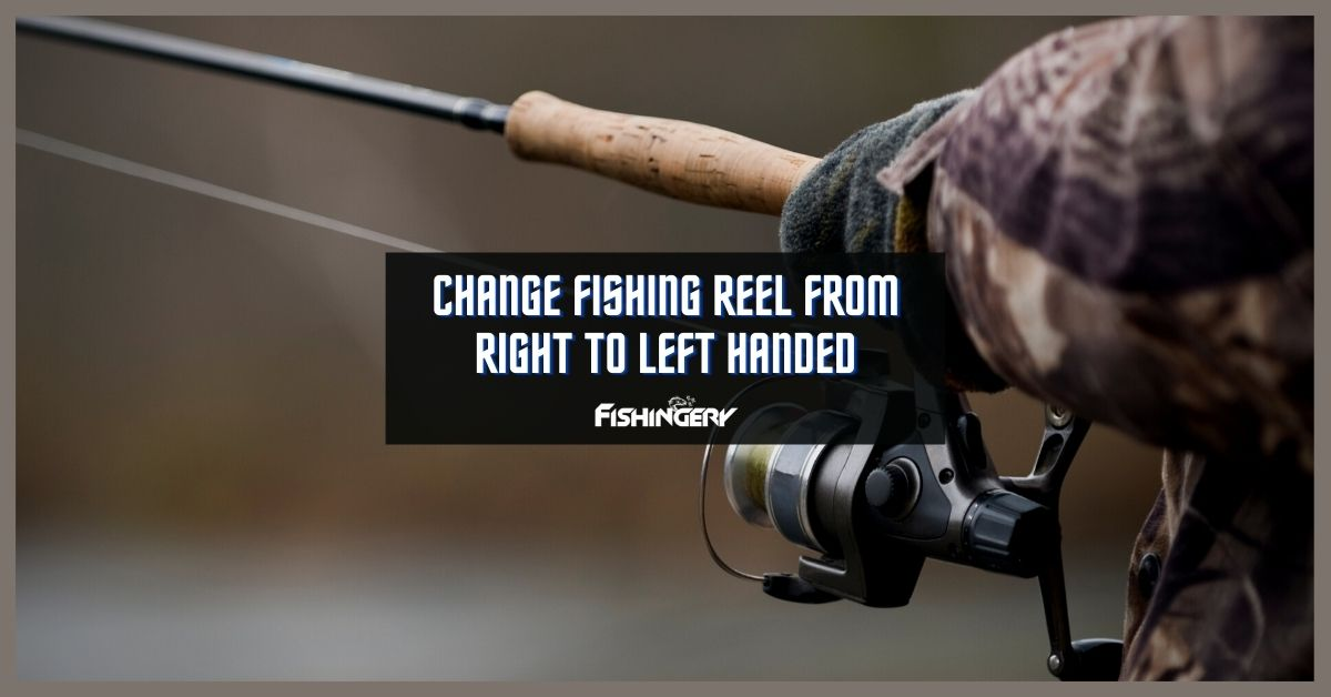 how to change a fishing reel from right to left handed