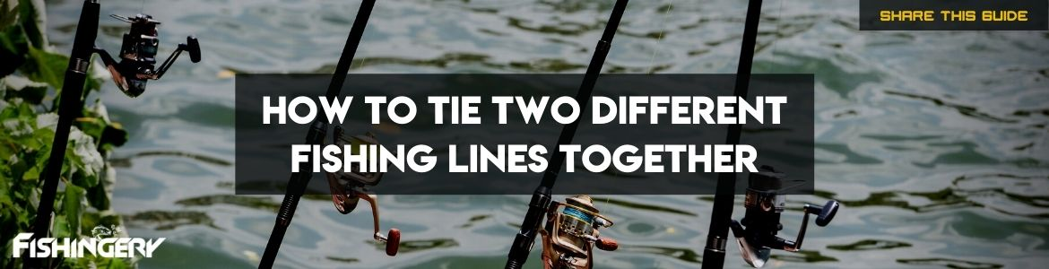 how to tie two different fishing lines together
